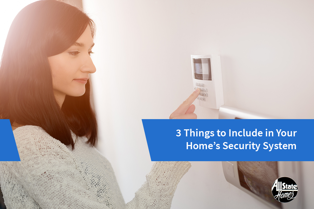 3 BEST FEATURES TO INCLUDE IN YOUR NEW HOME'S SECURITY SYSTEM