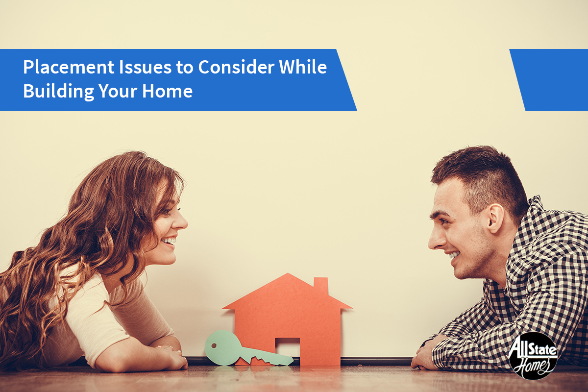 3-CRUCIAL-PLACEMENT-ISSUES-TO-CONSIDER-WHILE-BUILDING-A-HOME-ON-YOUR-LOT
