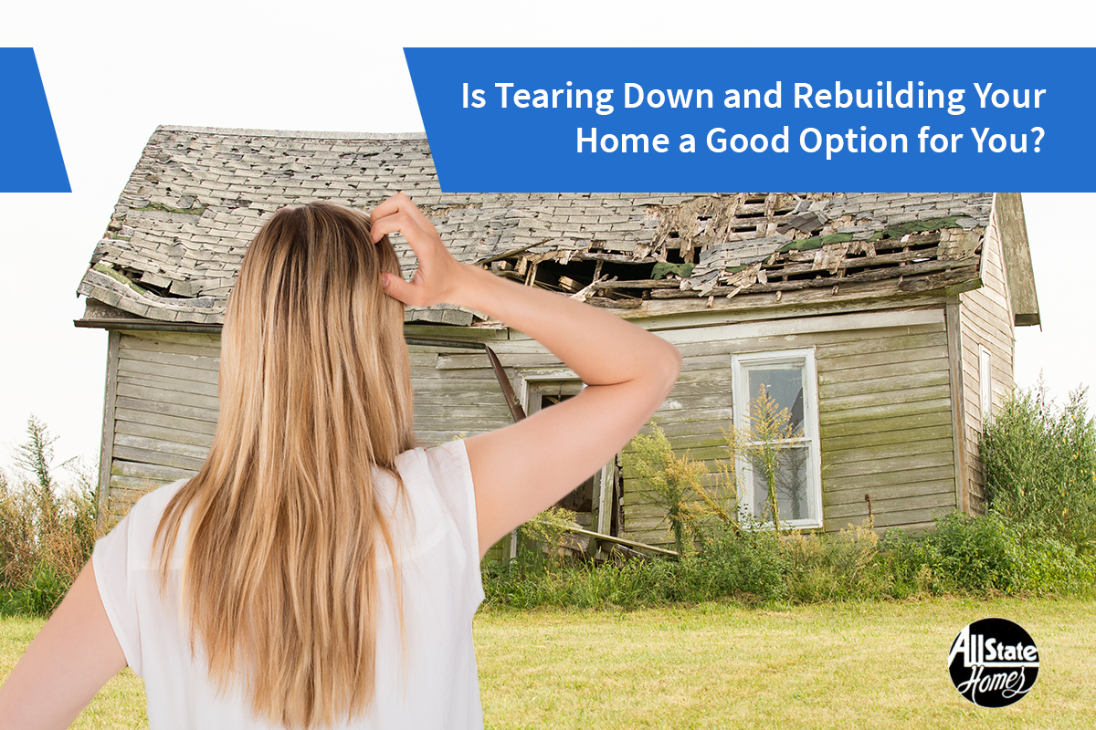 SHOULD YOU TEAR DOWN AND REBUILD YOUR HOME?
