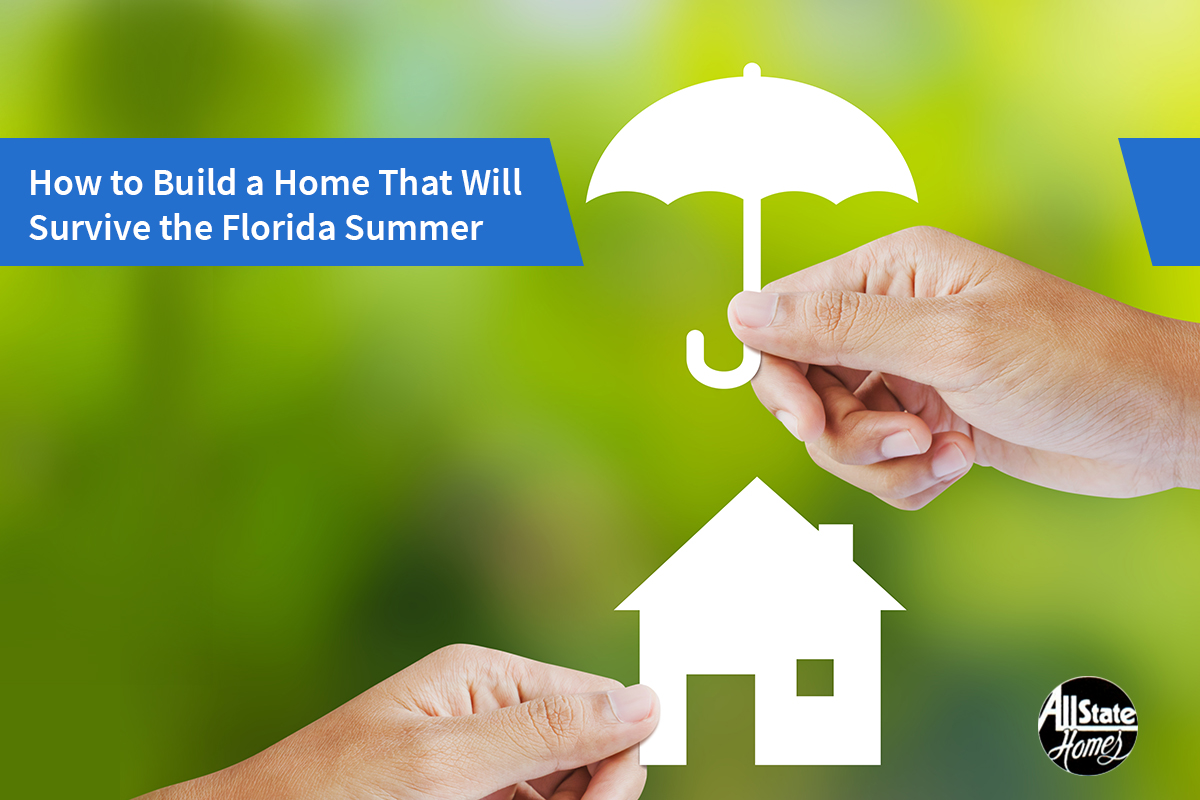 HOW TO MAKE YOUR ON-YOUR-LOT HOME CAPABLE OF DEALING WITH FLORIDIAN SUMMER?